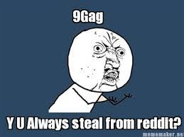 Reddit Meme Generator - meme maker 9gag y u always steal from reddit