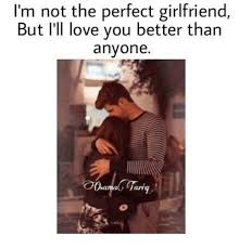 Perfect Girlfriend Meme - i m not the perfect girlfriend but i ll love you better than anyone