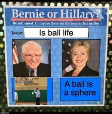 Ball Is Life Meme - bernie or hillary imgflip