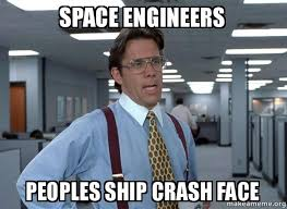Engineers Meme - space engineers peoples ship crash face fail face make a meme