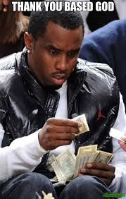 Thank You Based God Meme - thank you based god meme p diddy finds one dollar bill 4570