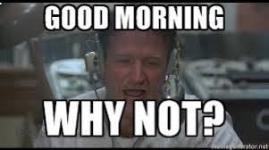 Robin Williams Meme - good morning why not robin williams meme by korsjk on deviantart