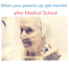 Med School Memes - when your parents say get married after medical school humour