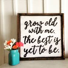 grow old with me the best is yet to be wood sign wood frame