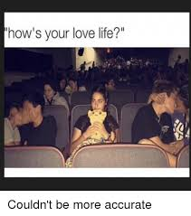 Funny Life Memes - how s your love life couldn t be more accurate funny meme on me me