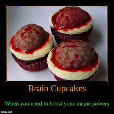 Cupcake Meme - brain cupcakes when you need to boost your meme powers