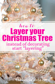 how to layer your christmas tree don u0027t decorate it