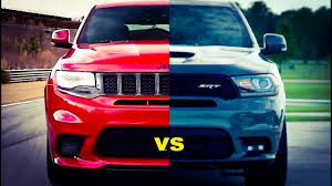 jeep grand or dodge durango 2018 dodge durango vs 2018 jeep grand srt vs trackhawk