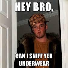 Underwear Meme - hey bro can i sniff yer underwear create meme