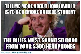College Students Meme - broke college student shut up i m talking