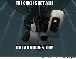 The Cake Is A Lie Meme - cake is a lie meme 28 images the cake is a lie gaming meme