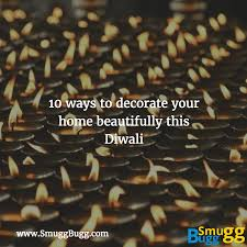 decoration for diwali at home 10 ways to decorate your home beautifully this diwali smugg bugg