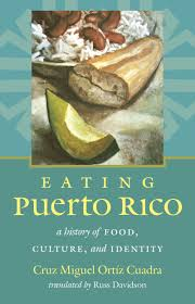 eating puerto rico a history of food culture and identity