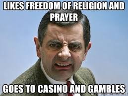 Funny Casino Memes - likes freedom of religion and prayer goes to casino and gambles