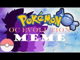 Pokemon Evolution Meme - stream pokemon oc evolution meme reupload read desc old