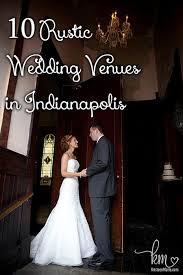 wedding venues indianapolis 10 rustic wedding venues in indianapolis farmhouses more