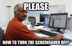 please how to turn the screensaver off indian programmer