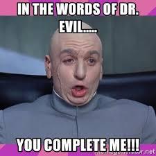 Dr Evil Meme Generator - in the words of dr evil you complete me drevil meme