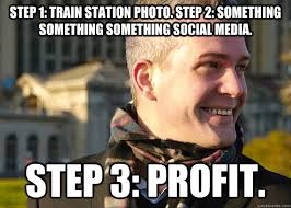 Profit Meme - step 1 train station photo step 2 something something something