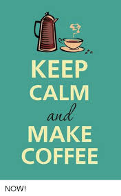 How To Make A Keep Calm Meme - keep calm make coffee now meme on me me