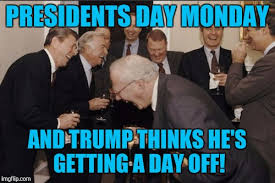 Presidents Day Meme - laughing men in suits meme imgflip