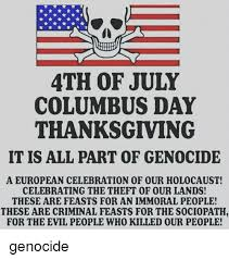 4th of july columbus day thanksgiving it is all part of genocide a