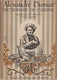 alexandre dumas dictionnaire de cuisine alexandre dumas dictionary of cuisine alexandre dumas louis