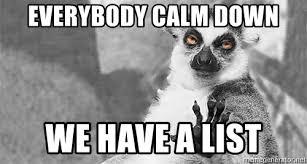 Calm Down Meme - everybody calm down we have a list sloth calm down meme