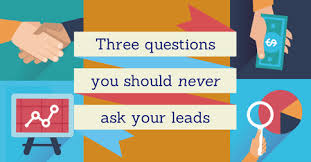3 questions you should never ask a real estate lead