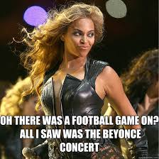 Beyonce Concert Meme - oh there was a football game on all i saw was the beyonce concert