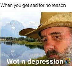 Memes About Depression - dopl3r com memes when you get sad for no reason what in