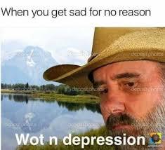 Depression Meme - dopl3r com memes when you get sad for no reason what in