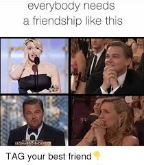 Leonardo Meme - everybody needs a friendship like this leonardo dicaprio tag your