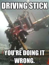 You Re Doing It Wrong Meme - driving stick you re doing it wrong driving stick wrong quickmeme
