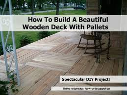 How To Make Patio Furniture Out Of Pallets by How To Build A Beautiful Wooden Deck With Pallets