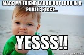Laugh Out Loud Meme - made my friend laugh out loud in a public place lol memes picsmine