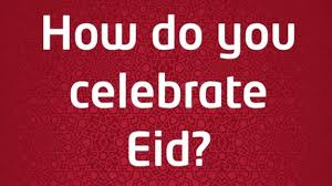 chat how will you be celebrating eid al fitr cbbc newsround