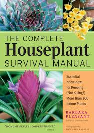 the complete houseplant survival manual essential know how for