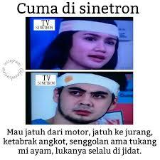 Meme Indo - meme kocak tentang sinetron indonesia buat para pecinta sinetron