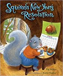new year s resolutions books squirrel s new year s resolution pat miller kathi ember