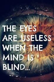 What Is Blind The Eyes Are Useless When The Mind Is Blind U2026 Favorite Quotes