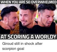Overwhelmed Memes - when you are so overwhelmed at scoring a worldy giroud still in