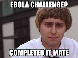 Challenge Completed Meme - ebola challenge completed it mate the inbetweeners jay meme