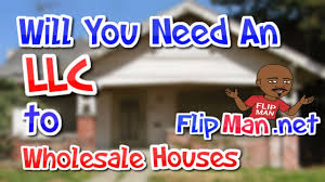 Flipping Houses by Will You Need An Llc To Start Wholesalilng Houses Flipping