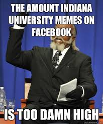 Indiana University Memes - the amount indiana university memes on facebook is too damn high