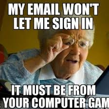 Computer Grandma Meme - how my mom chooses to place blame on me for computer problems