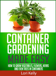 How To Grow Vegetables by Buy The Container Gardening Book How To Grow Easy Flowers Herbs
