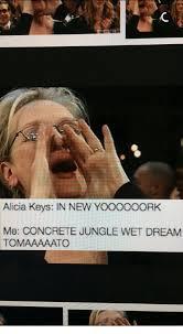 Alicia Keys Meme - alicia keys in new yooo0oork me concrete jungle wet dream tomaaaaato