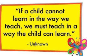 if a child can t learn the way we teach we must teach in a way
