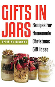 gifts in jars 101 jar recipes for homemade christmas gift ideas